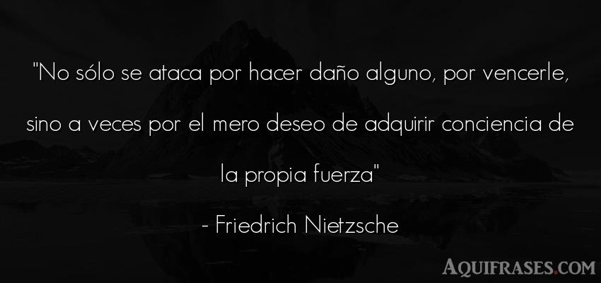Frase filosófica  de Friedrich Nietzsche. No sólo se ataca por hacer