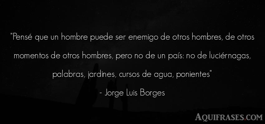 Frase de hombre  de Jorge Luis Borges. Pensé que un hombre puede