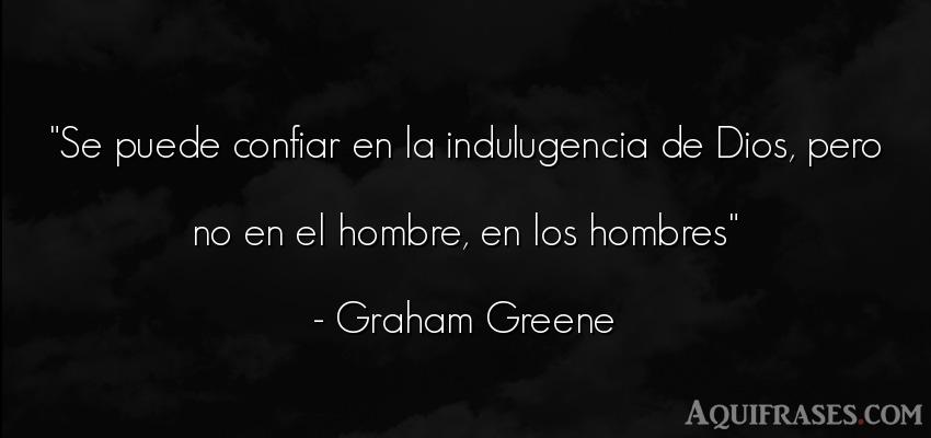 Frase de hombre  de Graham Greene. Se puede confiar en la
