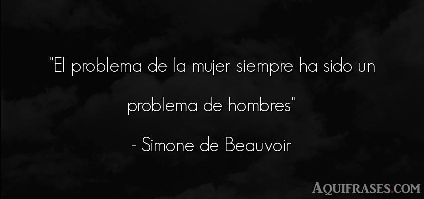 Frase de hombre  de Simone de Beauvoir. El problema de la mujer