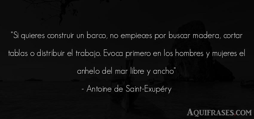 Frase de trabajo,  de hombre  de Antoine de Saint-Exupery. Si quieres construir un