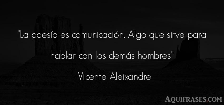 La poesía es comunicación. Algo que sirve para...