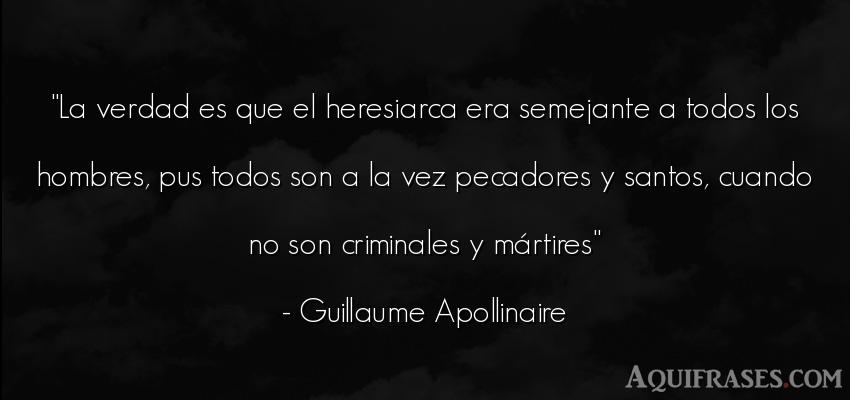 Frase de hombre  de Guillaume Apollinaire. La verdad es que el