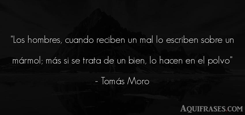 Frase de hombre  de Tomás Moro. Los hombres, cuando reciben