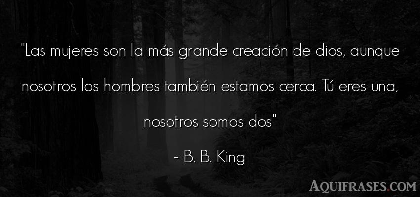 Frase de hombre  de B. B. King. Las mujeres son la más