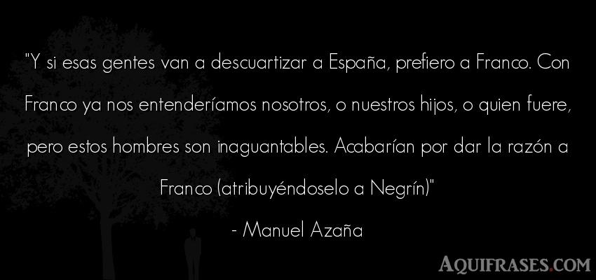 Frase de hombre  de Manuel Azaña. Y si esas gentes van a