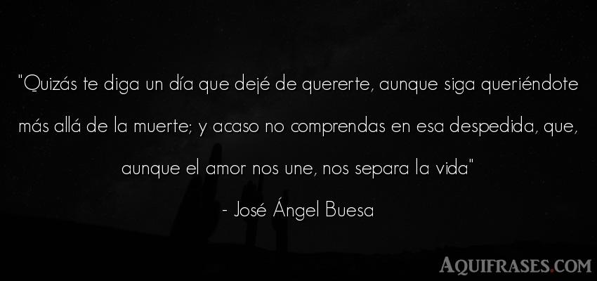 Frase de la vida  de José Ángel Buesa. Quizás te diga un día que