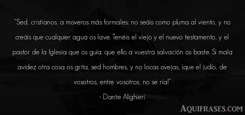 Frase de hombre  de Dante Alighieri. Sed, cristianos, a moveros m