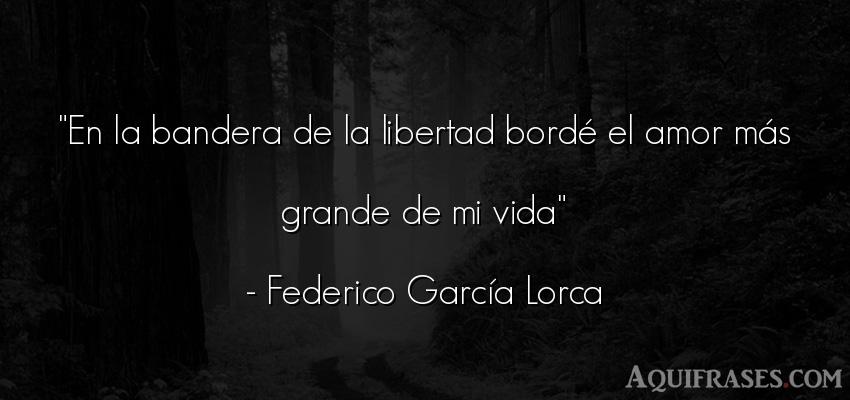 Frase de la vida  de Federico García Lorca. En la bandera de la libertad