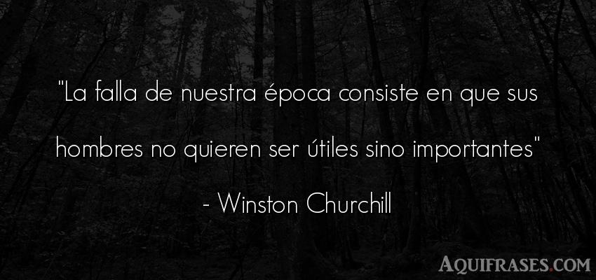 Frase de hombre  de Winston Churchill. La falla de nuestra época