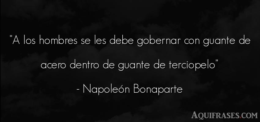 Frase de hombre  de Napoleón Bonaparte. A los hombres se les debe