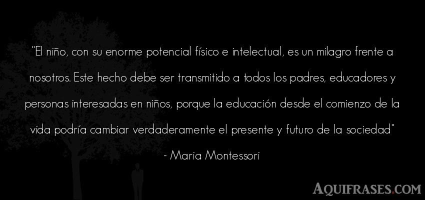 Frase de la vida  de Maria Montessori. El niño, con su enorme