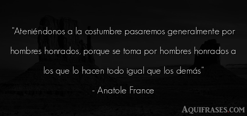 Frase de hombre  de Anatole France. Ateniéndonos a la costumbre