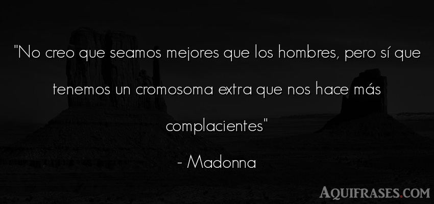 Frase de hombre  de Madonna. No creo que seamos mejores