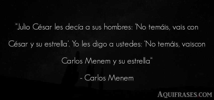 Frase de hombre  de Carlos Menem. Julio César les decía a