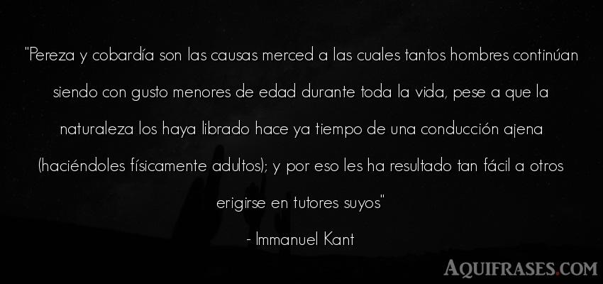 Frase de la vida  de Immanuel Kant. Pereza y cobardía son las
