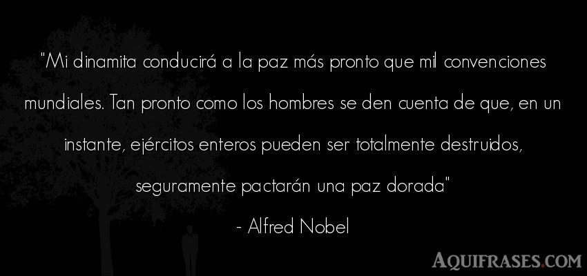 Frase de hombre  de Alfred Nobel. Mi dinamita conducirá a la