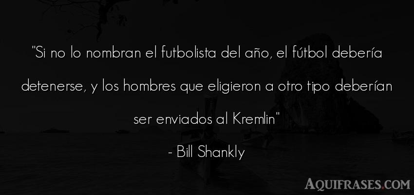 Frase de fútbol,  de hombre,  deportiva  de Bill Shankly. Si no lo nombran el