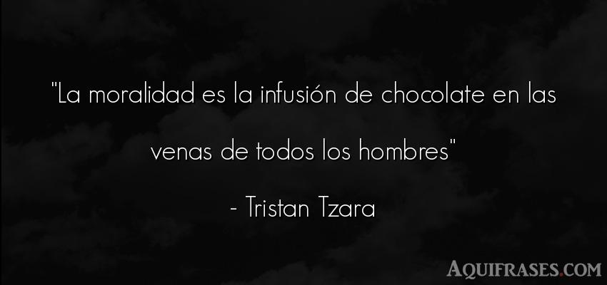 Frase de hombre  de Tristan Tzara. La moralidad es la infusión