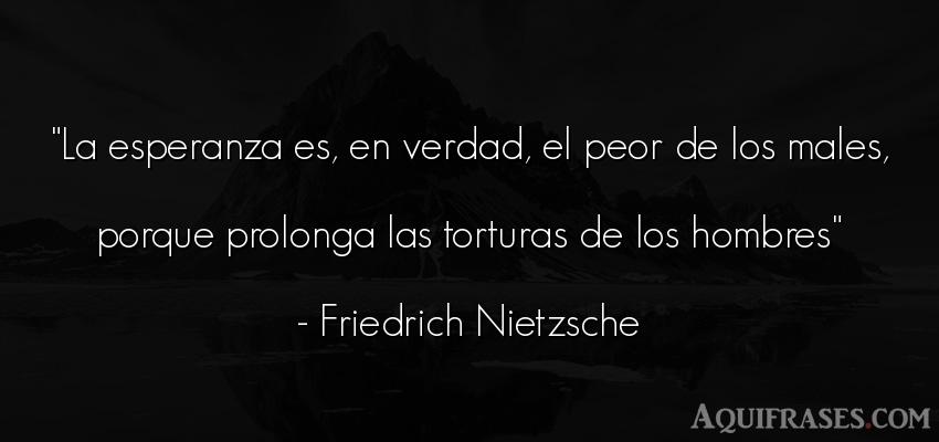 Frase filosófica,  de hombre  de Friedrich Nietzsche. La esperanza es, en verdad,