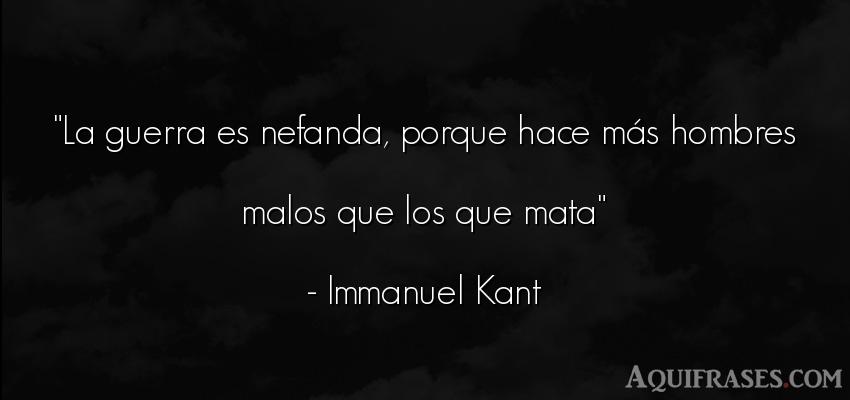 Frase de hombre  de Immanuel Kant. La guerra es nefanda, porque