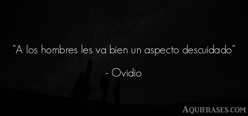 Frase de hombre  de Ovidio. A los hombres les va bien un