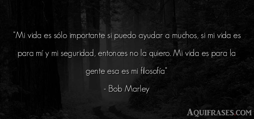 Frase de la vida  de Bob Marley. Mi vida es sólo importante
