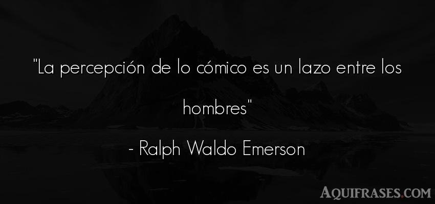 Frase de hombre  de Ralph Waldo Emerson. La percepción de lo cómico