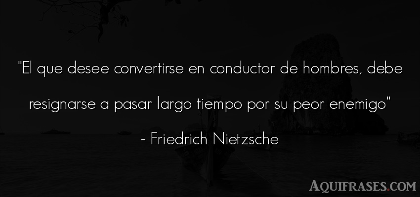Frase filosófica,  de hombre  de Friedrich Nietzsche. El que desee convertirse en