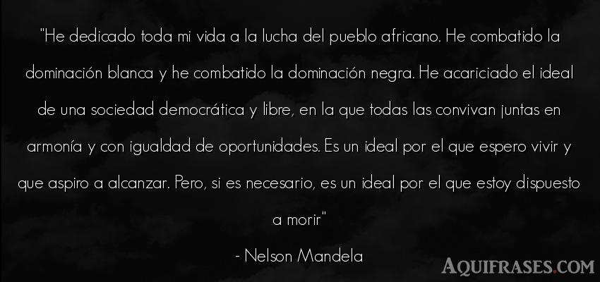Frase de la vida  de Nelson Mandela. He dedicado toda mi vida a