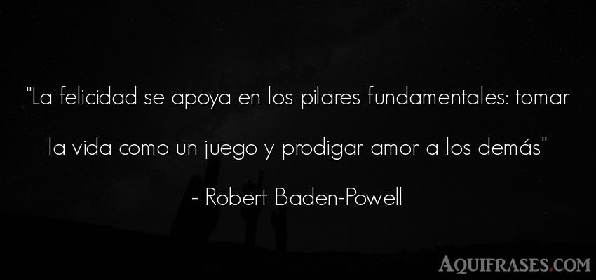Frase de la vida  de Robert Baden-Powell. La felicidad se apoya en los
