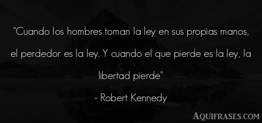 Frase de hombre  de Robert Kennedy. Cuando los hombres toman la