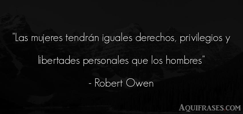 Frase de hombre  de Robert Owen. Las mujeres tendrán iguales