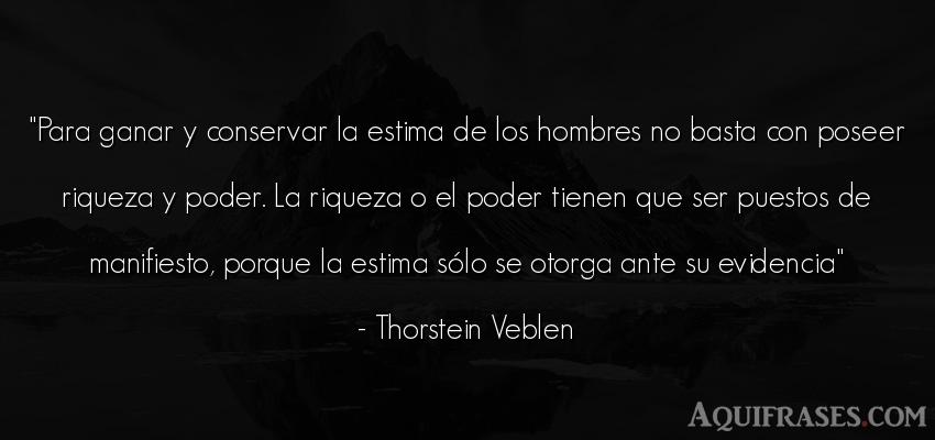 Frase de hombre  de Thorstein Veblen. Para ganar y conservar la