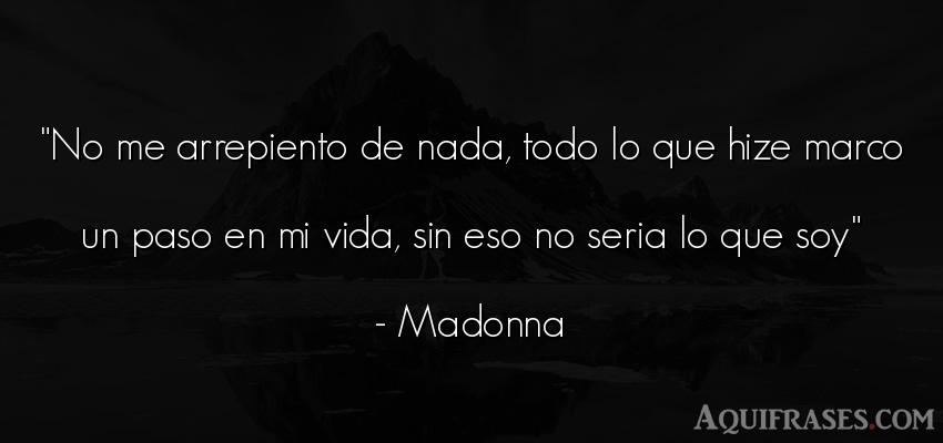 Frase de la vida  de Madonna. No me arrepiento de nada,