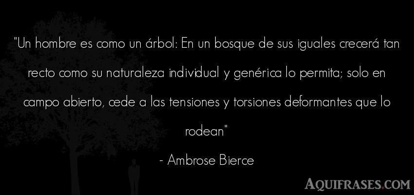 Frase de hombre  de Ambrose Bierce. Un hombre es como un árbol
