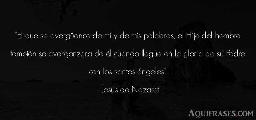 Frase de hombre  de Jesús de Nazaret. El que se avergüence de m