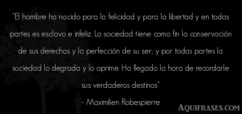 Frase de hombre  de Maximilien Robespierre. El hombre ha nacido para la