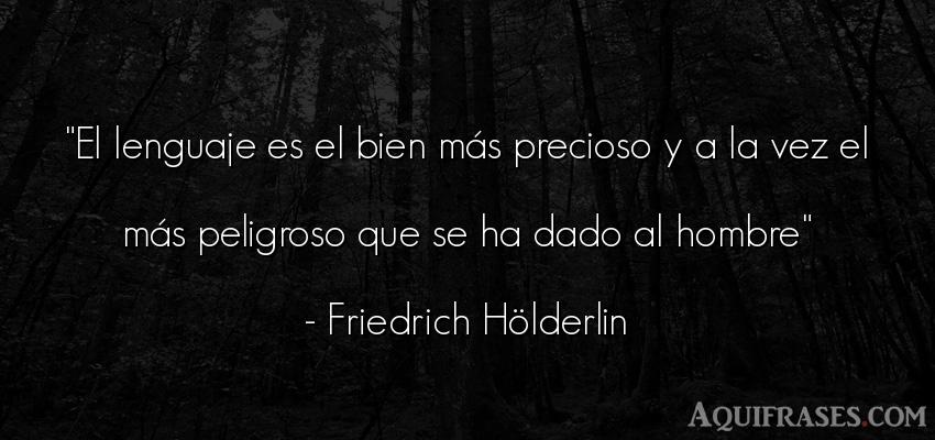 Frase de hombre  de Friedrich Hölderlin. El lenguaje es el bien más