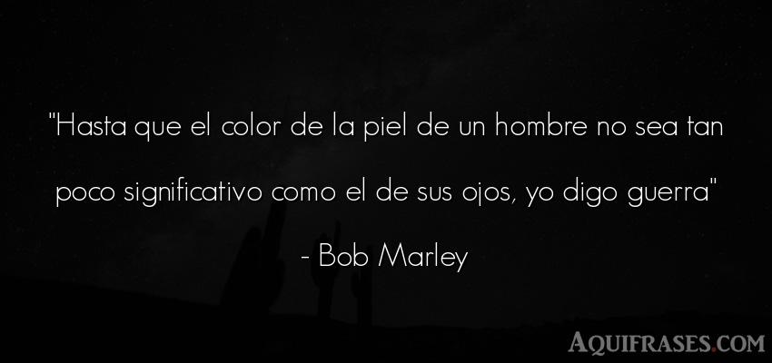 Frase de hombre  de Bob Marley. Hasta que el color de la