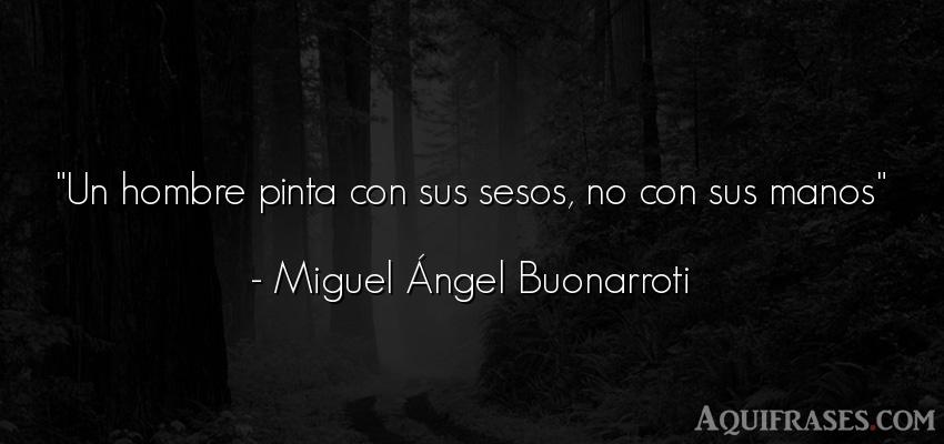 Frase de hombre  de Miguel Ángel Buonarroti. Un hombre pinta con sus