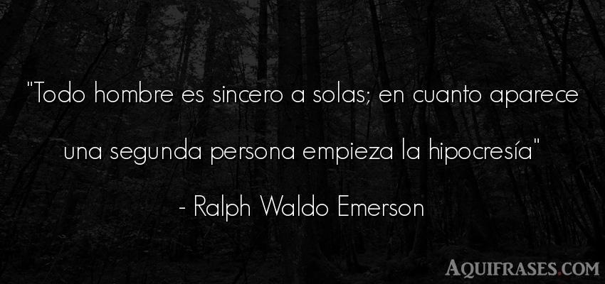 Frase de hombre  de Ralph Waldo Emerson. Todo hombre es sincero a