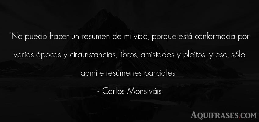 Frase de la vida  de Carlos Monsiváis. No puedo hacer un resumen de