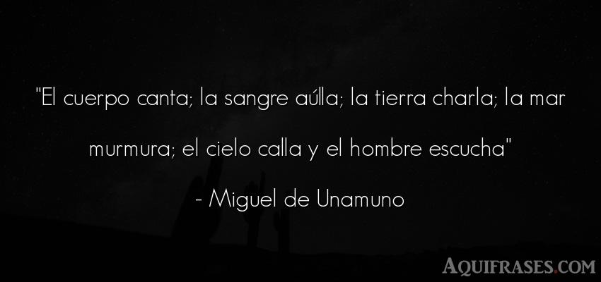 Frase de hombre  de Miguel de Unamuno. El cuerpo canta; la sangre a