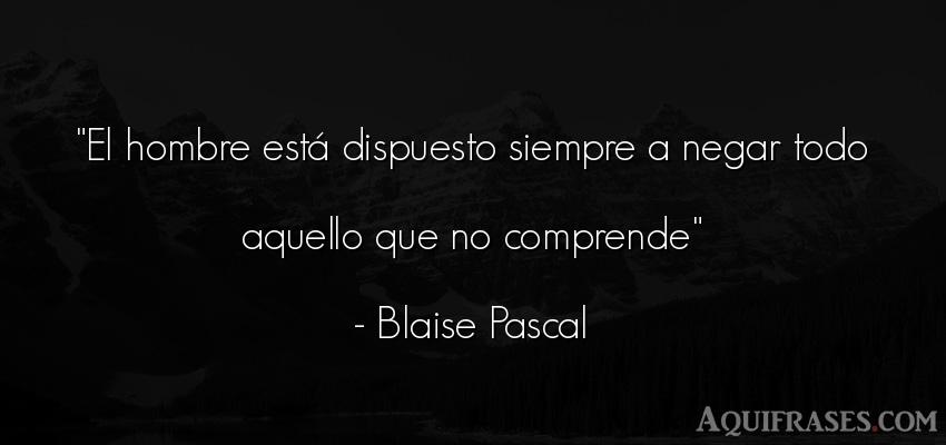 Frase de hombre  de Blaise Pascal. El hombre está dispuesto