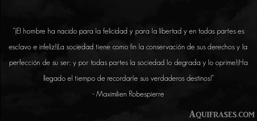 Frase de hombre  de Maximilien Robespierre. ¡El hombre ha nacido para