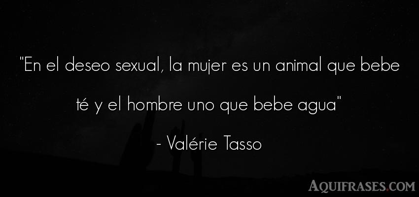 Frase de hombre,  de animales  de Valérie Tasso. En el deseo sexual, la mujer