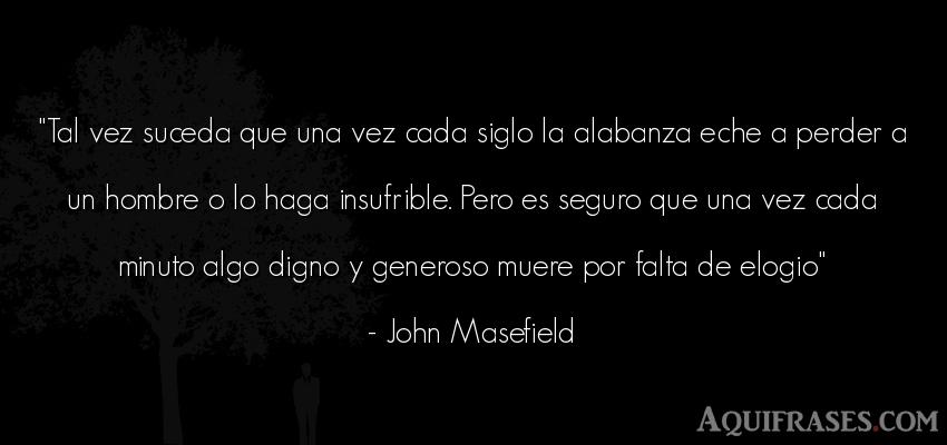 Frase de hombre  de John Masefield. Tal vez suceda que una vez