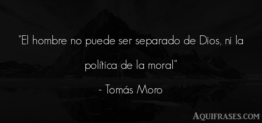 Frase de hombre  de Tomás Moro. El hombre no puede ser
