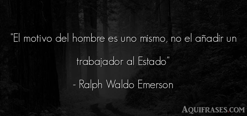 Frase de hombre  de Ralph Waldo Emerson. El motivo del hombre es uno